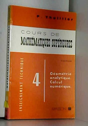 9782225811494: Cours de math�matiques sup�rieures Tome 4 : G�om�trie analytique, calcul num�rique