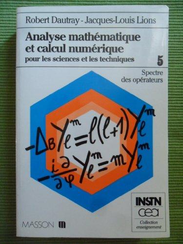 9782225812996: Analyse mathématique et calcul numérique pour sciences et techniques. Spectre des opérateurs, tome 5
