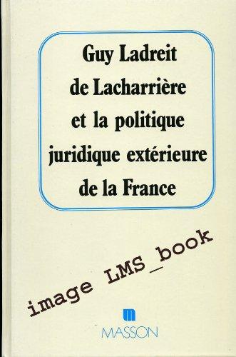 9782225816925: Guy ladreit de lacharriere et la politique juridique exterieure de la France