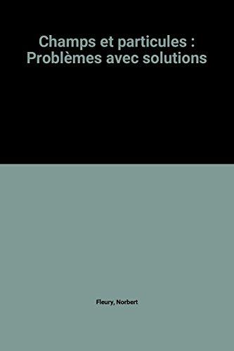 9782225818868: Champs et particules : Problèmes avec solutions (Enseignement de la physique)