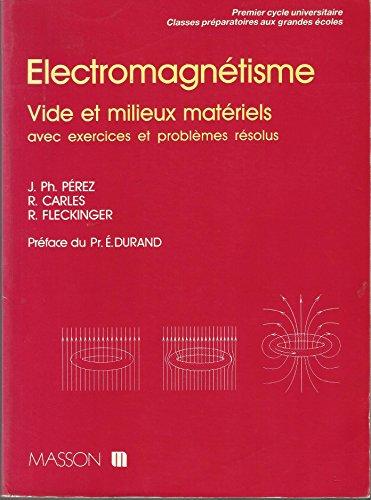 Électromagnétisme : Vide et milieux matériels. Avec exercices et problè...