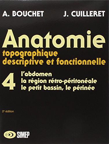 Anatomie topographique, descriptive et fonctionnelle, tome 4: Alain Bouchet; Jacques