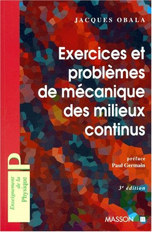 EXERCICES ET PROBLEMES DE MECANIQUE DES MILIEUX CONTINUS: J. Obala