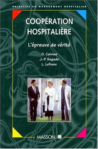 Coopération hospitalière : L'épreuve de vérité: Calmes, ...