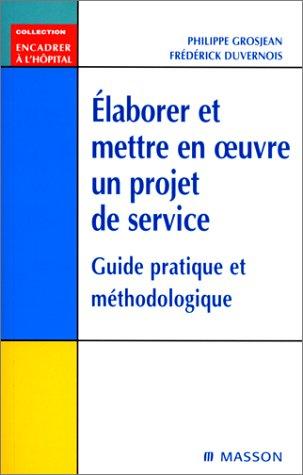 9782225836176: Élaborer et mettre en oeuvre un projet de service: Guide pratique et méthodologique (Encadrer à l'Hôpital)