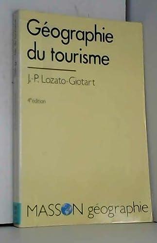 GEOGRAPHIE DU TOURISME. De lespace regard? ?: Lozato-Giotart, Jean-Pierre
