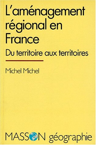 L'aménagement du territoire en France. Du territoire: Michel Michel
