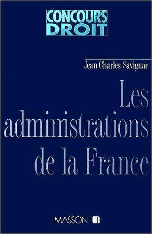 9782225847028: Les administrations de la France : Pouvoirs politiques et institutions administratives
