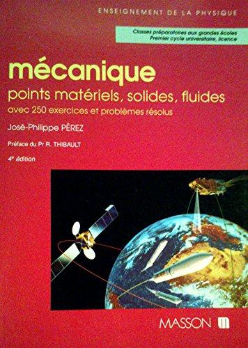 9782225847387: Mécanique : Points matériels, solides, fluides, avec 250 exercices et problèmes résolus