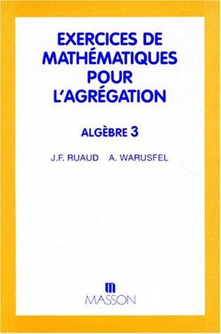 9782225847561: Exercices de mathématiques pour l'agrégation: Algèbre 3