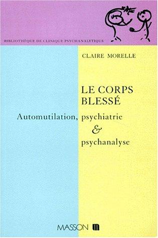 9782225847769: LE CORPS BLESSE. Automutilation, psychiatrie et psychanalyse
