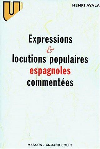 Expressions et locutions populaires espagnoles comment?es (French Edition): Ayala