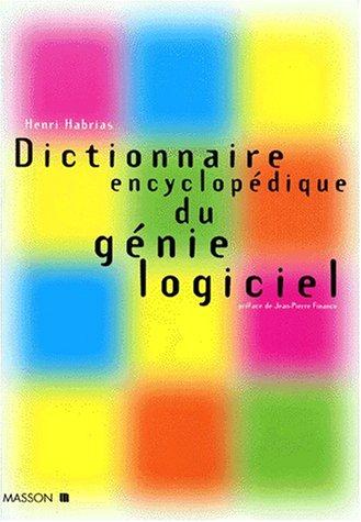 DICTIONNAIRE ENCYCLOPEDIQUE DE GENIE LOGICIEL: HABRIAS HENRI