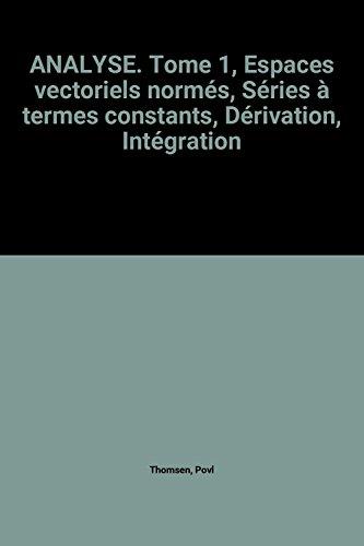 9782225855313: ANALYSE. Tome 1, Espaces vectoriels norm�s, S�ries � termes constants, D�rivation, Int�gration