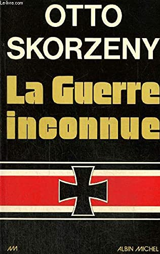 La guerre inconnue (French Edition) (2226001506) by Otto Skorzeny