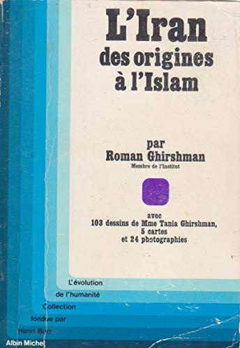 L'Iran, des origines a l'Islam (L'Evolution de l'humanite ; 24) (French Edition) (2226002693) by Roman Ghirshman