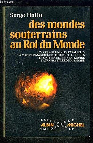 Des mondes souterrains au roi du monde: Serge Hutin