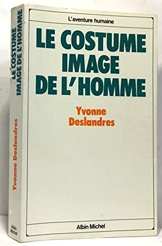 Le costume, image de l'homme (L'Aventure humaine) (French Edition) (2226003053) by Yvonne Deslandres