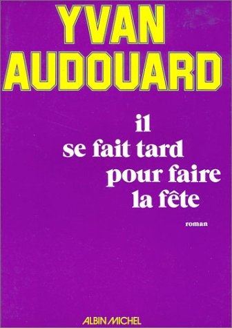 9782226003737: Il Se Fait Tard Pour Faire La Fete (Romans, Nouvelles, Recits (Domaine Francais)) (French Edition)