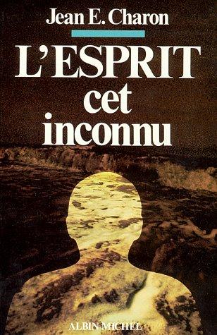 l' Esprit Cet Inconnu: Jean E. Charon