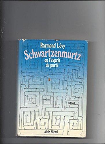 Schwartzenmurtz ou l'Esprit de parti: Roman (French Edition) (222600517X) by Levy, Raymond