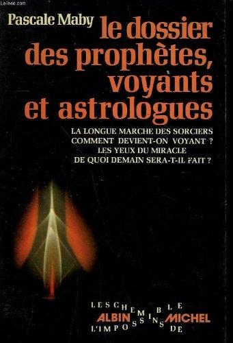 Le Dossier des prophetes, voyants et astrologues (Les Chemins de l'impossible) (French Edition...