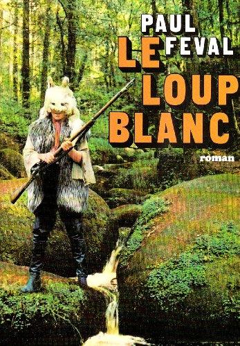 Le loup blanc... (Romans, Nouvelles, Recits (Domaine: Paul Féval