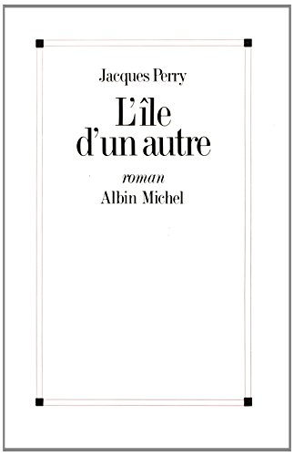 Ile D'Un Autre (L') (Romans, Nouvelles, Recits: Perry, Jacques