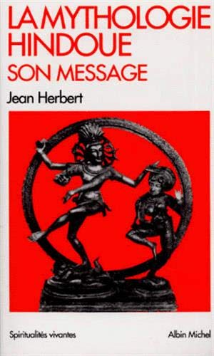 Mythologie Hindoue, Son Message (La) (Collections Spiritualites): Jean Herbert
