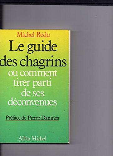 9782226011268: Le guide des chagrins, ou, Comment tirer parti de ses deconvenues (French Edition)