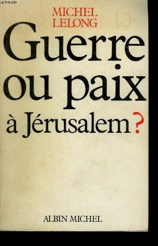 Guerre ou paix a Jerusalem? (French Edition): Lelong, Michel