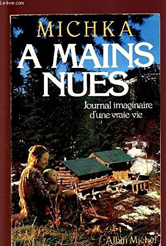 9782226016393: A mains nues: Journal imaginaire d'une vraie vie (French Edition)