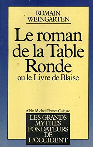 Le roman de la Table ronde, ou, Le livre de Blaise (Les Grands mythes fondateurs de l'Occident...
