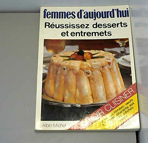 """Femmes d'aujourd'hui"""". Réussissez desserts et entremets: n/a"""