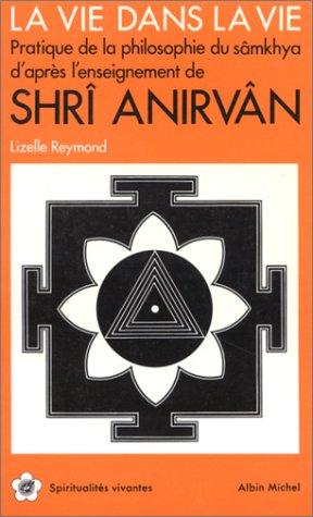 9782226019738: La Vie dans la vie : Pratique de la philosophie du sâmkhya d'après l'enseignement de Shrî Anirvân (Spiritualités vivantes)