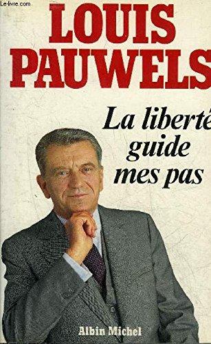 La liberte guide mes pas: Chroniques, 1981-1983: Pauwels, Louis