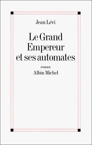 Grand Empereur Et Ses Automates (Le) (Romans,: Jean Levi