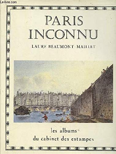 Paris inconnu (Les Albums du Cabinet des estampes de la Bibliothèque nationale) (French Edition) (9782226021717) by Laure Beaumont-Maillet