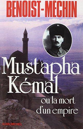 Mustapha Kémal ou la mort d'un Empire. - Editions Albin Michel.