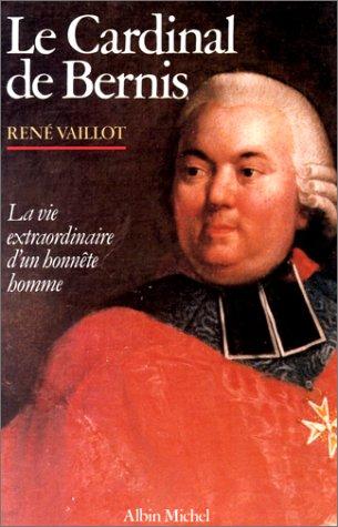 Le cardinal de Bernis. La vie extraordinaire d'un honnête homme.: VAILLOT, REN�.