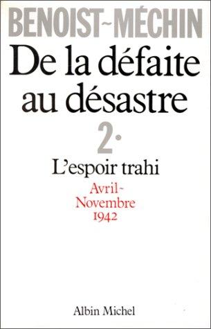 9782226022455: De la défaite au désastre - 2. L'espoir trahi Avril-Novembre 1942