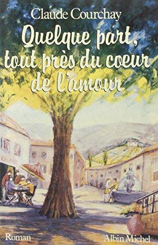 9782226023285: Quelque part, tout près du cœur de l'amour: Roman (French Edition)