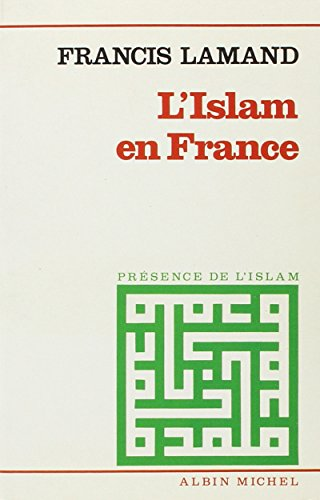 Islam En France (L') (Notre Histoire) (English and French Edition) (9782226026125) by Francis Lamand