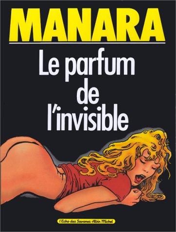LE PARFUM DE L'INVISIBLE T.1: MANARA, MILO
