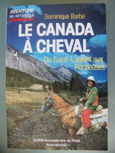 Le Canada à cheval - du Saint Laurent aux Rocheuses: Dominique Barbe