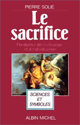 Sacrifice, Fondateur de Civilisation Et D'Individuation (Le) (Collections Sciences - Sciences Humaines) (French Edition) (9782226032034) by Solie, Pierre