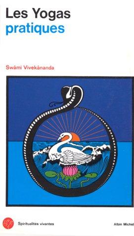 Les Yogas Pratiques (Karma, Bhakti, Râja): Vivekânanda Swâmi
