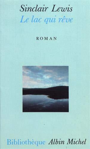 Lac Qui Reve (Le) (Bibliothèque Albin Michel): Sinclair Lewis
