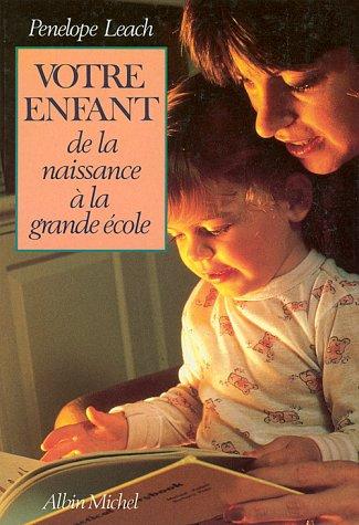 Votre Enfant de La Naissance a la Grande Ecole (Collections Pratique) (French Edition) (2226039600) by Penelope Leach