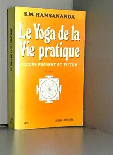 9782226041289: Le Yoga de la vie pratique. Succès présent et futur : connaissance maîtrise de soi bonheur